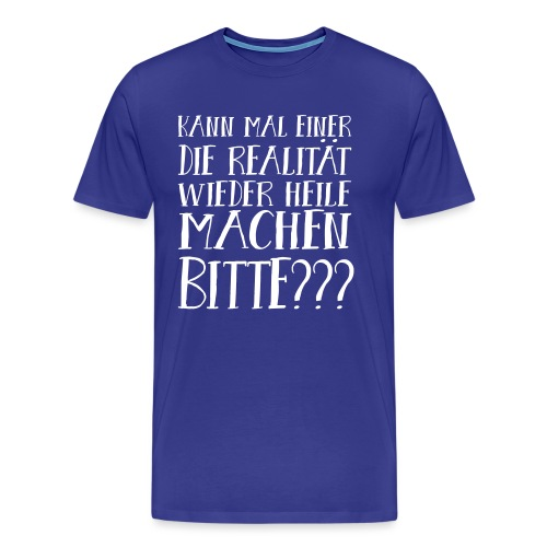 Realität Schlechte Zeiten Krise Hoffnung Spruch - Männer Premium T-Shirt