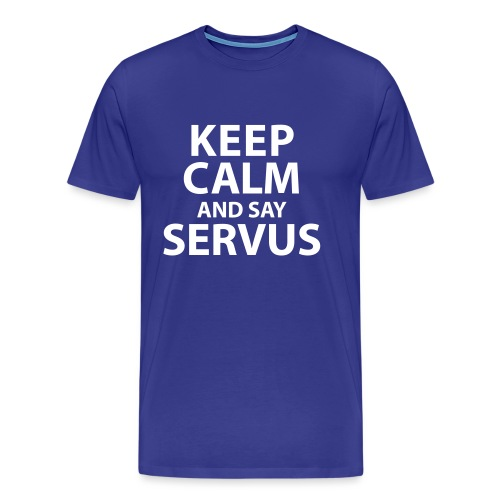 Keep calm and say Servus - Männer Premium T-Shirt