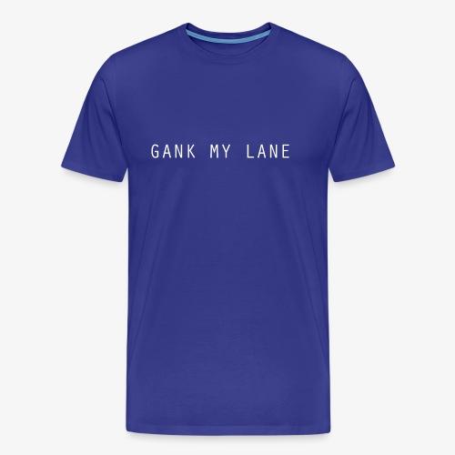 Gank My Lane - Männer Premium T-Shirt