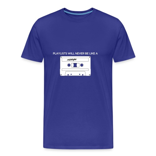 Playlists never like mixtape (dark background) - Men's Premium T-Shirt