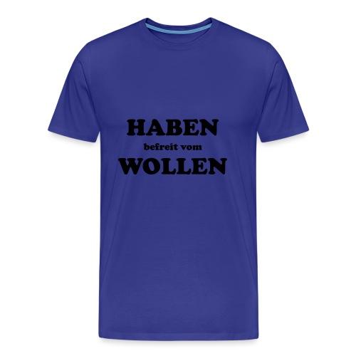 Haben befreit vom Wollen - Männer Premium T-Shirt