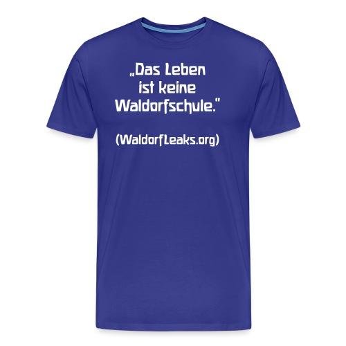 Das Leben ist keine Waldorfschule WaldorfLeaks org - Männer Premium T-Shirt