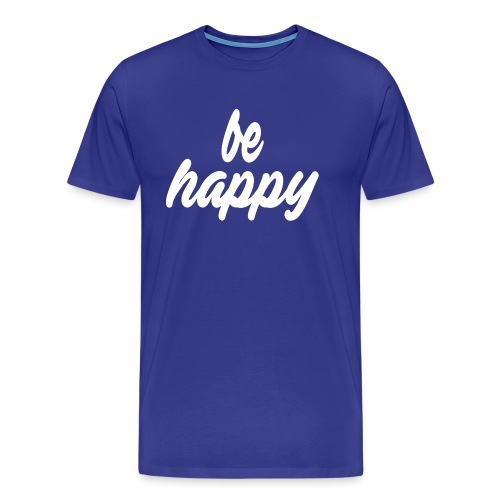 be happy - Männer Premium T-Shirt