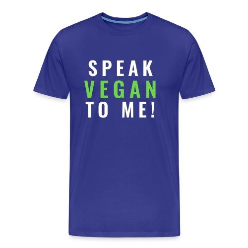 SPEAK VEGAN TO ME - VEGANER VEGANERIN VEGETARIER - Männer Premium T-Shirt
