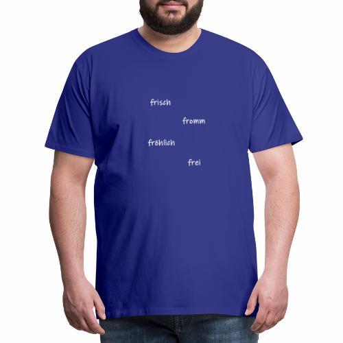 frisch fromm froehlich - Männer Premium T-Shirt