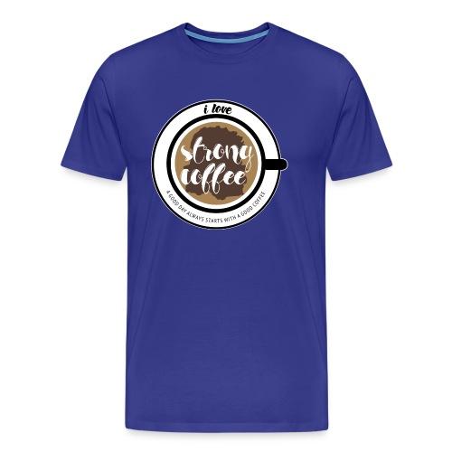 I love strong coffee - Männer Premium T-Shirt