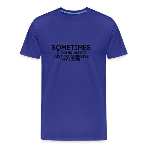 Sometimes - Premium T-skjorte for menn