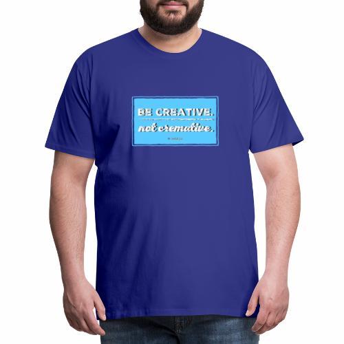 Be Creative - Mannen Premium T-shirt