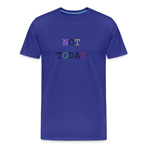 NOT TODAY - Männer Premium T-Shirt