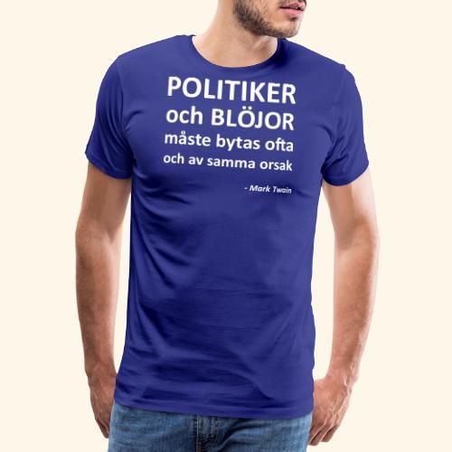 Politiker och blöjor måste bytas ofta - Premium-T-shirt herr