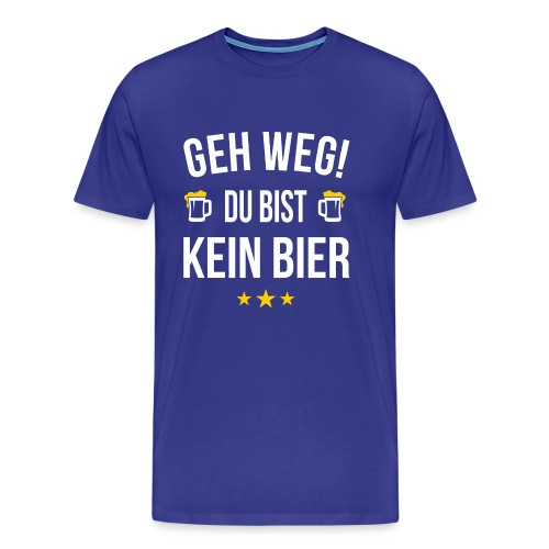 Geh weg du bist kein Bier - Männer Premium T-Shirt