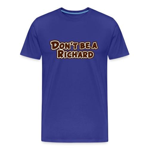 don t be a richard - Mannen Premium T-shirt