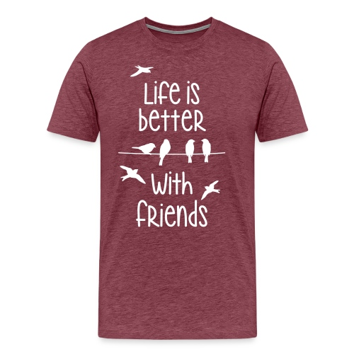 life is better with friends Vögel twittern Freunde - Men's Premium T-Shirt