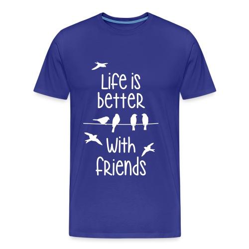 life is better with friends Vögel twittern Freunde - Männer Premium T-Shirt