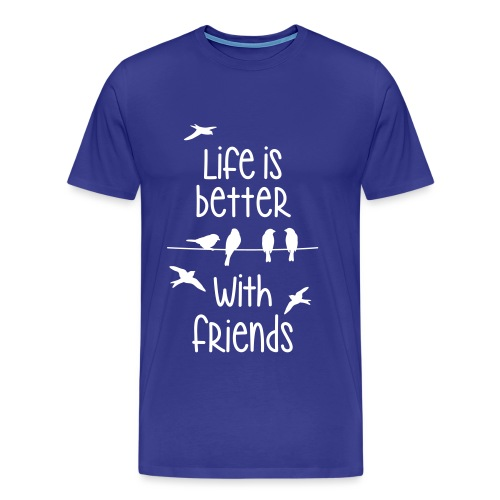 life is better with friends Vögel twittern Freunde - Männer Premium T-Shirt
