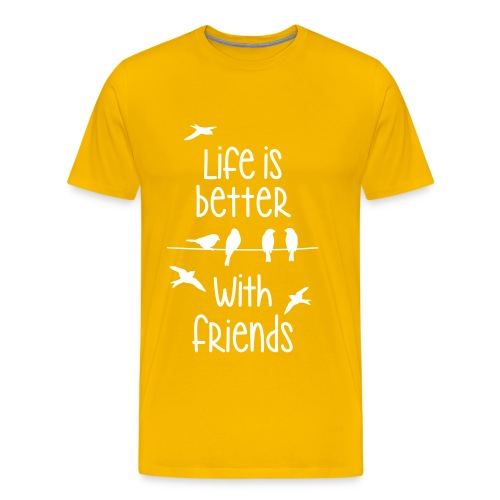 elämä on parempi ystävien kanssa lintujen - life - Men's Premium T-Shirt