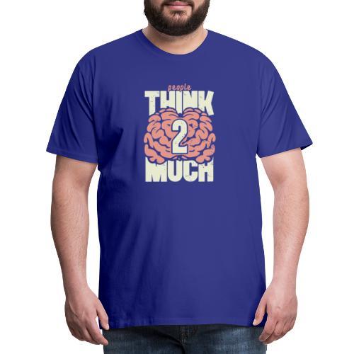 Think 2 much - Premium-T-shirt herr