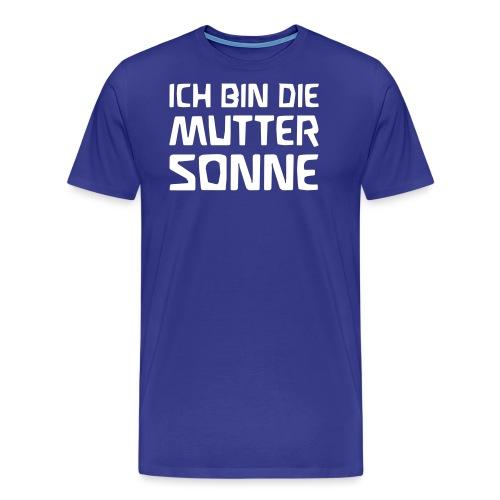 ICH BIN DIE MUTTER SONNE - Männer Premium T-Shirt