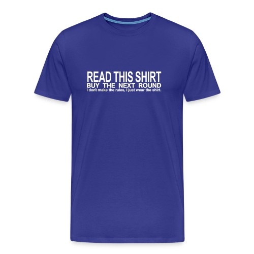 Read this shirt - buy the next round - Männer Premium T-Shirt