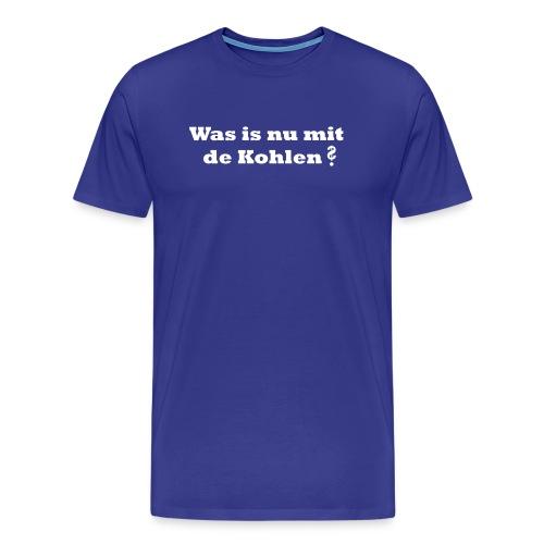 was is nu mit de kohlen - Männer Premium T-Shirt