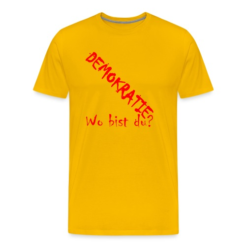 DEMOKRATIE? Wo bist du? - Männer Premium T-Shirt