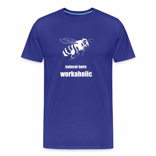 natural born worcaholic - Männer Premium T-Shirt