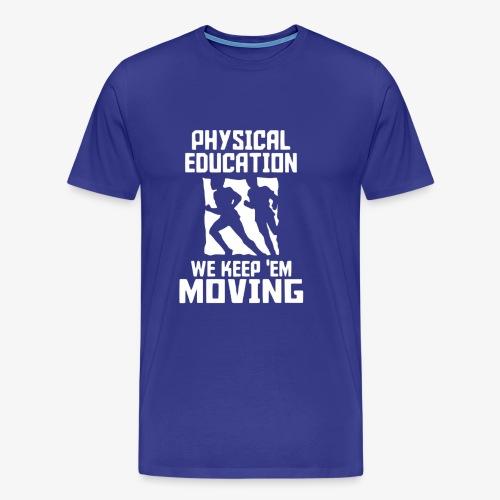 Physical Education We keep'em moving - Camiseta premium hombre