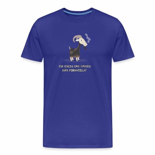Col Cazzo che finisco sulla FORNACELLA! - Maglietta Premium da uomo
