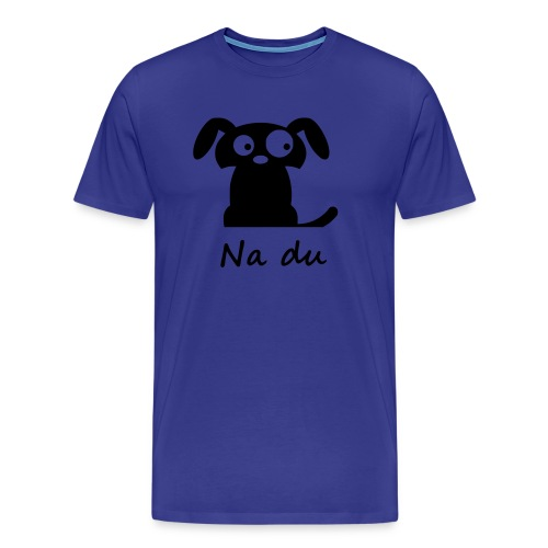 Na du... - Männer Premium T-Shirt