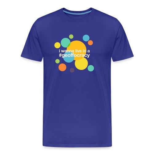 I wanna live in a #Geoffocracy (dark background) - Men's Premium T-Shirt