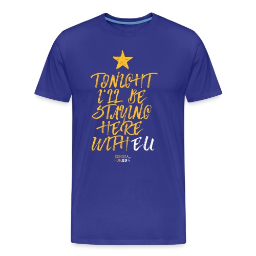 Tonight I'll stay here with EU | SongsFor.EU - Men's Premium T-Shirt