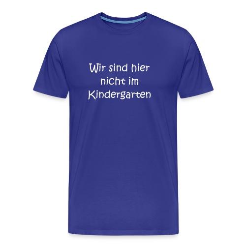 Wir sind hier nicht im Kindergarten!- Einschulung - Männer Premium T-Shirt