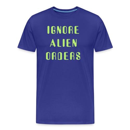 Ignore Alien Orders - Men's Premium T-Shirt
