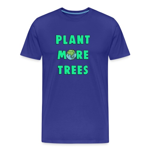 Plant More Trees Global Warming Climate Change - Men's Premium T-Shirt