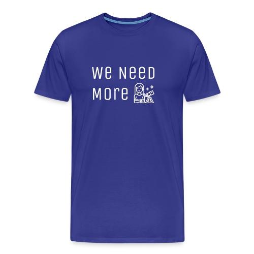 We Need More Astronomers - Koszulka męska Premium