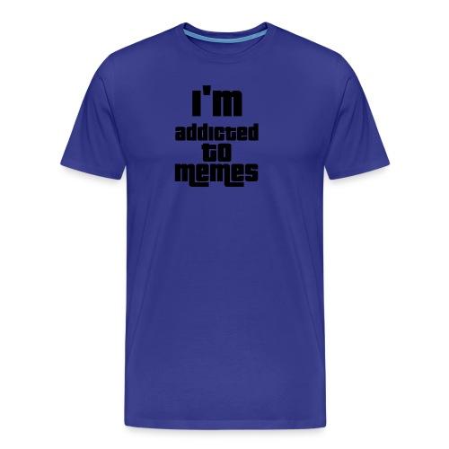I'm Addicted To Memes - Men's Premium T-Shirt