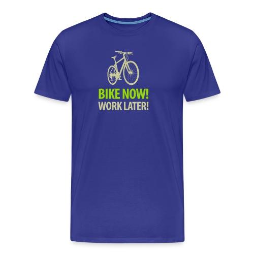 Bike now! Work later! Fahrrad Sattel Kette Radtour - Men's Premium T-Shirt