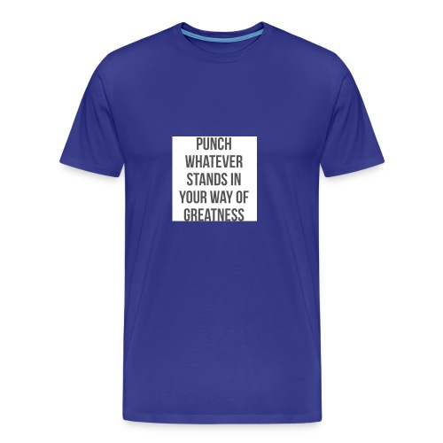 PUNCH WHATEVER STANDS IN YOUR WAY OF GREATNESS - Men's Premium T-Shirt
