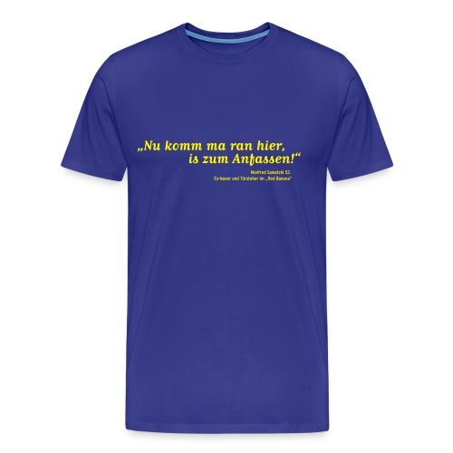Nu komm ma ran hier - Männer Premium T-Shirt