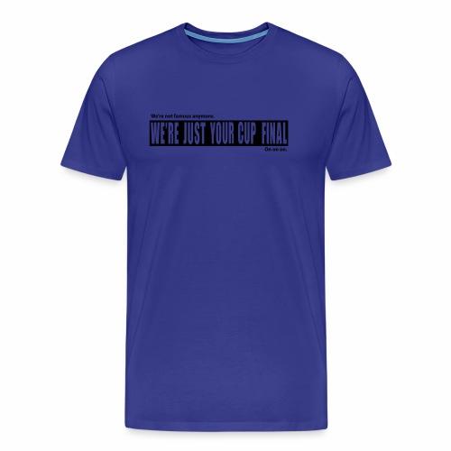 NOT FAMOUS - Men's Premium T-Shirt