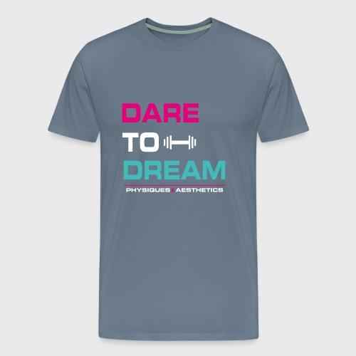DARE TO DREAM - Camiseta premium hombre