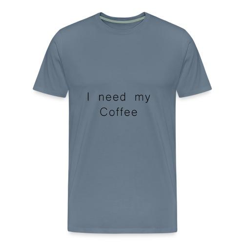 I need my Coffee - Männer Premium T-Shirt