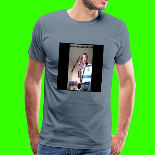 HAVE YOU SEEN MY DAD - Men's Premium T-Shirt