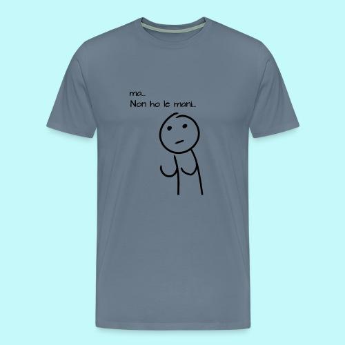 ma-non-ho-le-mani - Maglietta Premium da uomo
