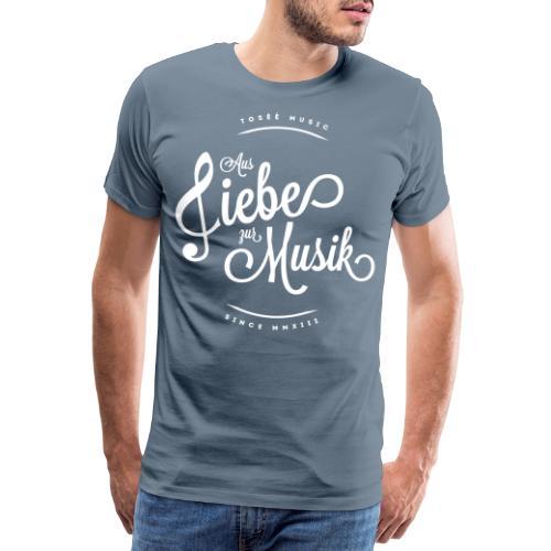Aus liebe zur Musik - Männer Premium T-Shirt