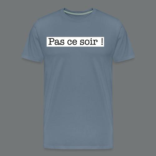 Pas ce soir ! - T-shirt Premium Homme