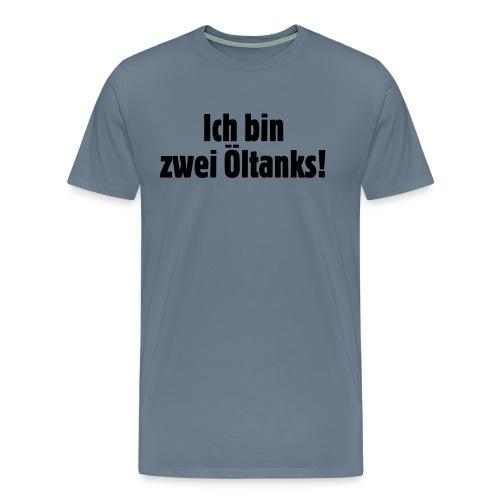 ich_bin_zwei_oeltanks - Männer Premium T-Shirt