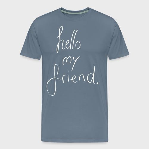 Hello my friend - Männer Premium T-Shirt