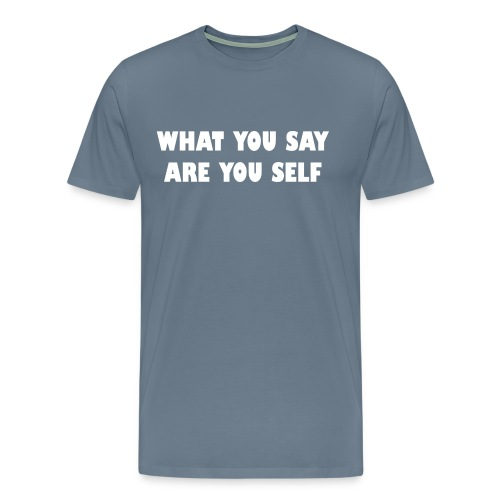 What you say are you self - Mannen Premium T-shirt
