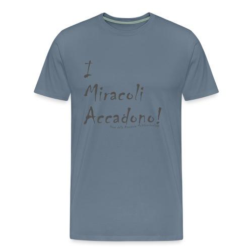 i miracoli accadono - Maglietta Premium da uomo
